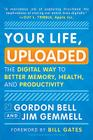 Your Life, Uploaded: The Digital Way to Better Memory, Health, and Productivity Cover Image
