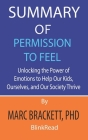 Summary of Permission to Feel by Marc Brackett, PhD: Unlocking the Power of Emotions to Help Our Kids, Ourselves, and Our Society Thrive Cover Image
