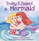Today I Found a Mermaid: A magical children's story about friendship and the power of imagination Cover Image