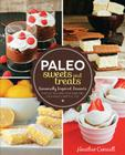 Paleo Sweets and Treats: Seasonally Inspired Desserts That Let You Have Your Cake and Your Paleo Lifestyle, Too Cover Image