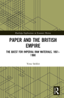 Paper and the British Empire: The Quest for Imperial Raw Materials, 1861-1960 (Routledge Explorations in Economic History) Cover Image