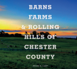 Barns, Farms, and Rolling Hills of Chester County Cover Image