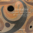 Mutable: Ceramic and Clay Art in India Since 1947 Cover Image