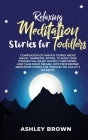 Bedtime Meditation Stories for Toddlers: Compilation of Fantasy Stories about Magic, Rainbows, Kittens, to Make your Toddler fall Asleep having Comfor Cover Image
