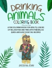 Drinking Animals Coloring Book: a fun coloring book for adults, lovers relaxation and time with friends, 55 quick and easy cocktail recipes Cover Image