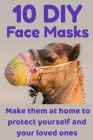 10 DIY Face Masks: Make them at home to protect yourself and your loved ones Cover Image