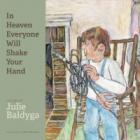 In Heaven Everyone Will Shake Your Hand: The Art Of Julie Baldyga Cover Image