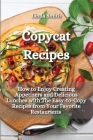 Copycat Recipes: How to Enjoy Creating Appetizers and Delicious Lunches with The Easy-to-Copy Recipes from Your Favorite Restaurants Cover Image