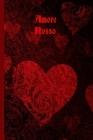 Amore Rosso: Il Quaderno Gotico dove Appuntare le Tue Note, i Tuoi Pensieri, le Tue Sensazioni... Dare Libero Sfogo alla Tua Anima Cover Image