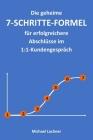 Die geheime 7-SCHRITTE-FORMEL für erfolgreichere Abschlüsse im 1: 1-Kundengespräch Cover Image