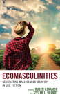 Ecomasculinities: Negotiating Male Gender Identity in U.S. Fiction (Ecocritical Theory and Practice) Cover Image