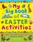 My Big Book of Easter Activities: Make and Color Decorations, Creative Crafts, and More! Cover Image
