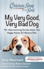 Chicken Soup for the Soul: My Very Good, Very Bad Dog: 101 Heartwarming Stories about Our Happy, Heroic & Hilarious Pets Cover Image