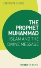 The Prophet Muhammad: Islam and the Divine Message (World of Islam) Cover Image