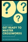 Get Ready to Master Crosswords: 220 Word Puzzles to Exercise your Verbal Pattern Recognition Skills Cover Image