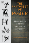 The Anatomist of Power: Franz Kafka and the Critique of Authority Cover Image