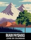 Beaux Paysages Livre de Coloriage: Scènes de la Nature pour Soulager le Stress et se Détendre - À colorier pour Enfants, Adolescents et Adultes Cover Image