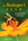 A Beekeeper's Year: A Practical Guide to Caring for Bees and Beehives Cover Image