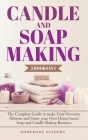 Candle and Soap Making - 2 Books in 1: The Complete Guide to make Your Favourite Patterns and Grow your Own Home-based Soap and Candle Making Business Cover Image
