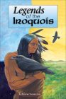 Legends of the Iroquois (Myths and Legends) Cover Image