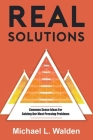 Real Solutions: Common Sense Ideas For Solving Our Most Pressing Problems Cover Image