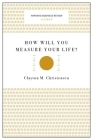 How Will You Measure Your Life? (Harvard Business Review Classics) Cover Image