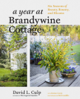A Year at Brandywine Cottage: Six Seasons of Beauty, Bounty, and Blooms Cover Image