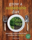 Grow a Sustainable Diet: Planning and Growing to Feed Ourselves and the Earth Cover Image