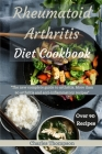 Rheumatoid Arthritis Diet Cookbook: The new complete guide to arthritis. More than 90 arthritis and anti-inflammatory recipes. Cover Image