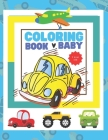 Baby Coloring Book 1 Year Old: Toddler Coloring Books Ages 1-3 My First Coloring Book For 1-year-old With 70 Vehicles To Color, Including 70 High-res Cover Image