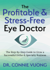 The Profitable & Stress-Free Eye Doctor: The Step-By-Step Guide to Grow a Successful Ortho-K Specialty Business Cover Image