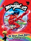 Miraculous: Be Your Own Hero Activity Book: 100% Official Ladybug & Cat Noir Gift for Kids Cover Image