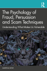The Psychology of Fraud, Persuasion and Scam Techniques: Understanding What Makes Us Vulnerable Cover Image