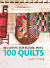 Use Scraps, Sew Blocks, Make 100 Quilts Cover Image