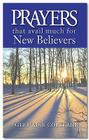 Prayers That Avail Much for New Believers Cover Image