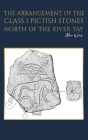 The Arrangement of the Class I Pictish Stones North of the River Tay Cover Image
