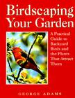 Birdscaping Your Garden: A Practical Guide To Backyard Birds And The Plants That Attract Them Cover Image