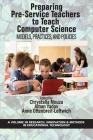 Preparing Pre-Service Teachers to Teach Computer Science: Models, Practices, and Policies Cover Image
