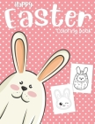Happy Easter Coloring Book: For Girls Children's Kawaii Easter Rabbit Bunny Eggs Coloring For Kids Toddlers Practice Pencil Black Paper Easy Simpl Cover Image
