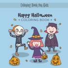 Happy Halloween Coloring Book: My Spooky Halloween Coloring Book for Kids Age 3 and up - Collection of Fun, Original & Unique Halloween Coloring Cover Image