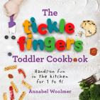 The Tickle Fingers Toddler Cookbook: Hands-on Fun in the Kitchen for 1 to 4s Cover Image