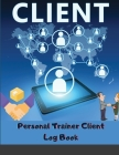 Client Personal Trainer Client Log Book: Client Data Organizer for Personal Trainers to Keep Track of Customer Information Client Record Profile and A Cover Image