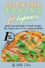 Lectin Free Baking for Beginners: Quick, Easy and Budget-Friendly Recipes The Novice Can Use to Get Advanced Health Cover Image
