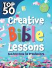 Top 50 Creative Bible Lessons Preschool: Fun Activities for Preschoolers Cover Image