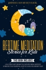 Bedtime Meditation Stories for Kids: 3 Books in 1: A Collection of Short Good Night Tales with Great Morals and Positive Affirmations to Help Children Cover Image