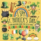 I Spy St Patrick's Day: I Spy with My Little Eye St Patricks Day Book for Kindergarten, Preschool, Toddlers, 2nd Grade and Baby Girl. Fun Sham Cover Image