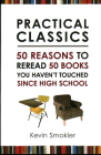 Practical Classics: 50 Reasons to Reread 50 Books You Haven't Touched Since High School Cover Image