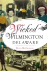 Wicked Wilmington, Delaware Cover Image