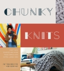 Chunky Knits: Cozy Hats, Scarves and More Made Simple with Extra-Large Yarn Cover Image