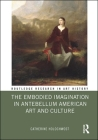 The Embodied Imagination in Antebellum American Art and Culture (Routledge Research in Art History) Cover Image